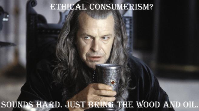 Denethor - Ethical Consumerism meme